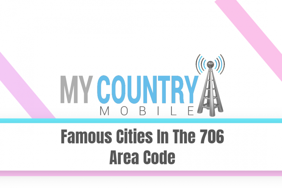 Famous Cities In The 706 Area Code - My Country Mobile