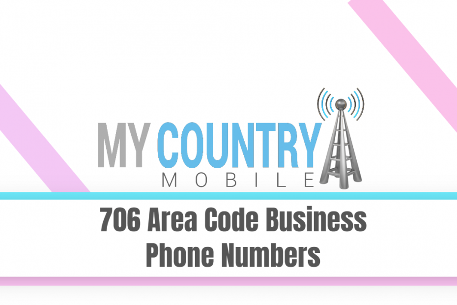706 Area Code Business Phone Numbers - My Country Mobile