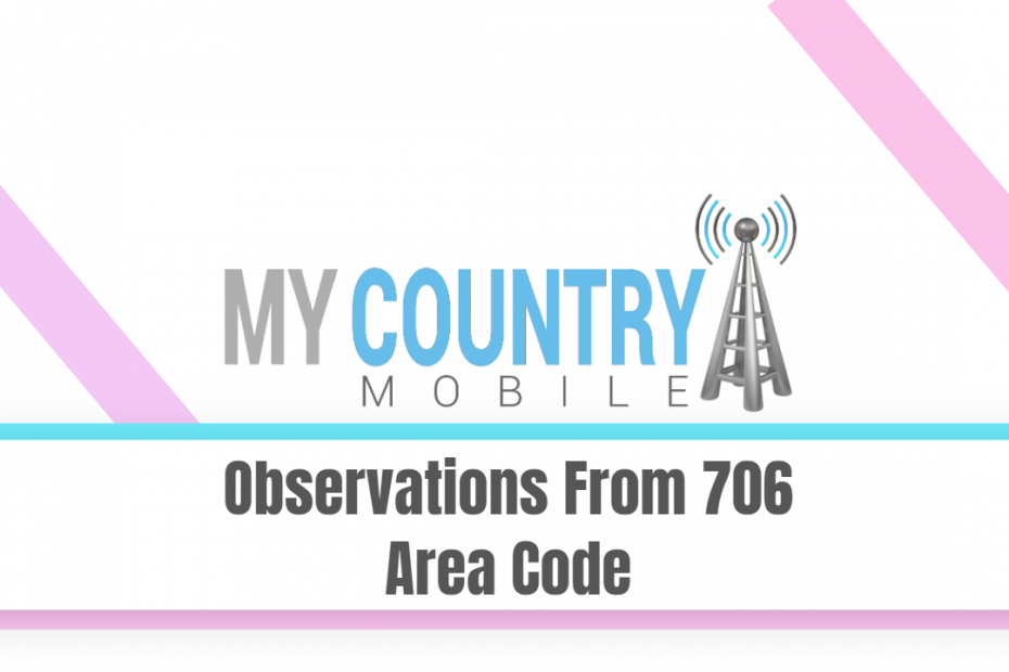 Observations From 706 Area Code - My Country Mobile