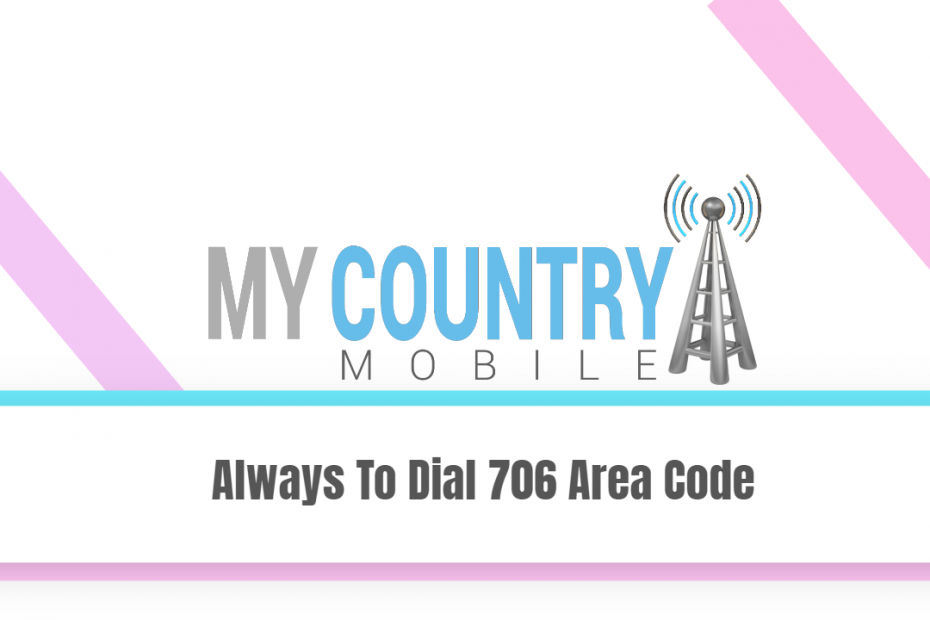 Always To Dial 706 Area Code - My Country Mobile