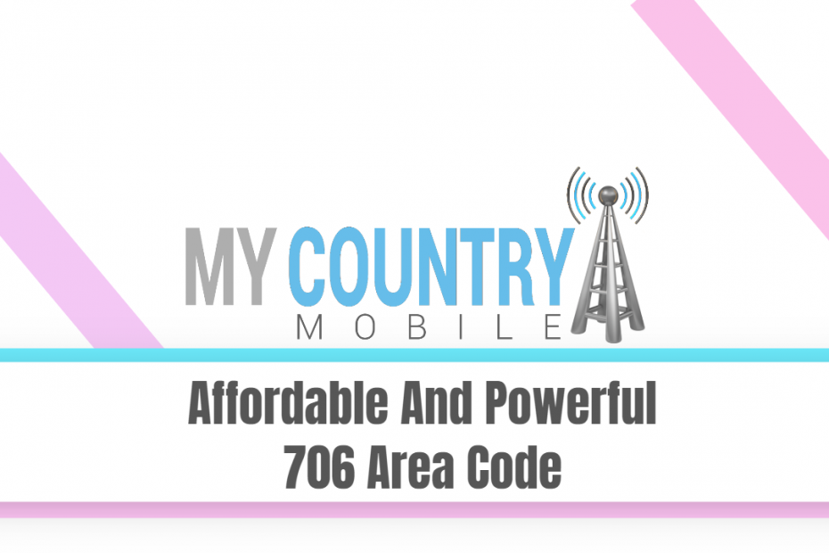 Affordable And Powerful 706 Area Code - My Country Mobile