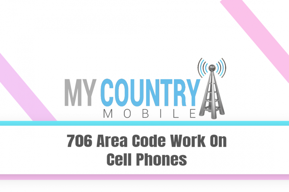 706 Area Code Work On Cell Phones - My Country Mobile