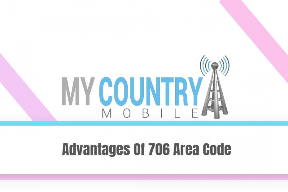 Advantages Of 706 Area Code - My Country Mobile