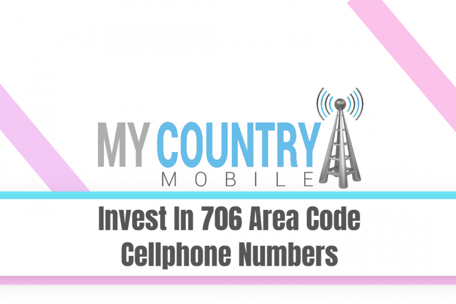 Invest In 706 Area Code Cellphone Numbers - My Country Mobile