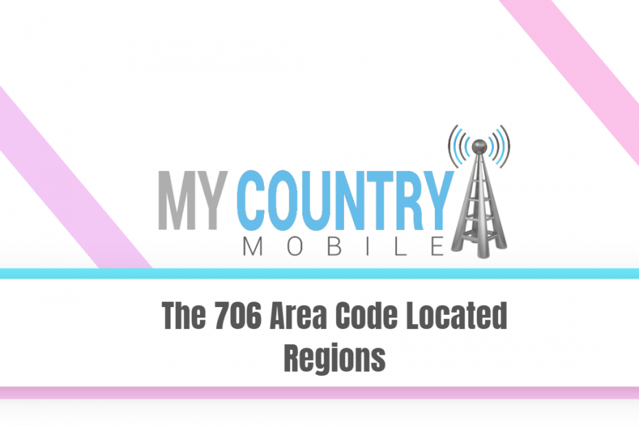 The 706 Area Code Located Regions - My Country Mobile